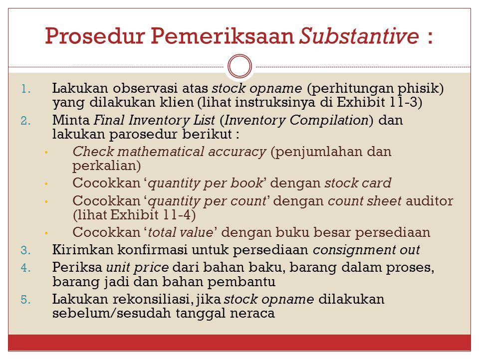 Prosedur Pemeriksaan Substantive : 1. Lakukan observasi atas stock opname (perhitungan phisik) yang dilakukan klien (lihat instruksinya di Exhibit 11-