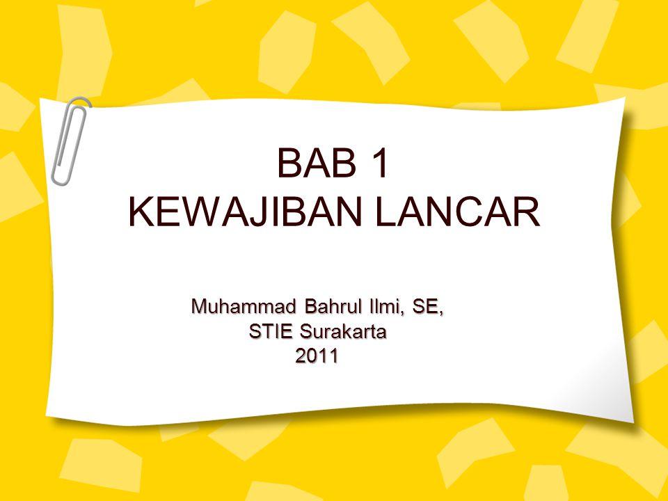 BAB 1 KEWAJIBAN LANCAR Muhammad Bahrul Ilmi, SE, STIE Surakarta 2011