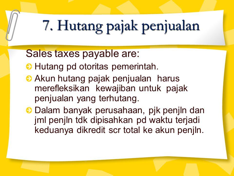 Sales taxes payable are: Hutang pd otoritas pemerintah. Akun hutang pajak penjualan harus merefleksikan kewajiban untuk pajak penjualan yang terhutang