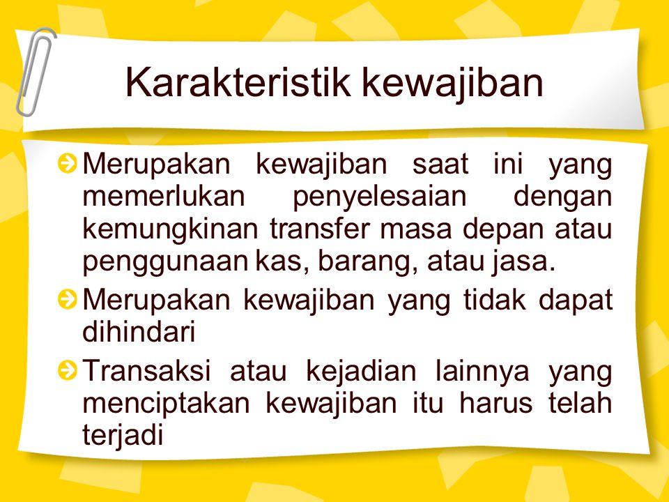 Karakteristik kewajiban Merupakan kewajiban saat ini yang memerlukan penyelesaian dengan kemungkinan transfer masa depan atau penggunaan kas, barang,
