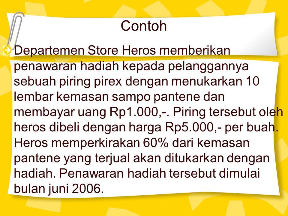 Contoh Departemen Store Heros memberikan penawaran hadiah kepada pelanggannya sebuah piring pirex dengan menukarkan 10 lembar kemasan sampo pantene da