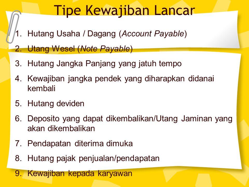 Tipe Kewajiban Lancar 1.Hutang Usaha / Dagang (Account Payable) 2.Utang Wesel (Note Payable) 3.Hutang Jangka Panjang yang jatuh tempo 4.Kewajiban jang