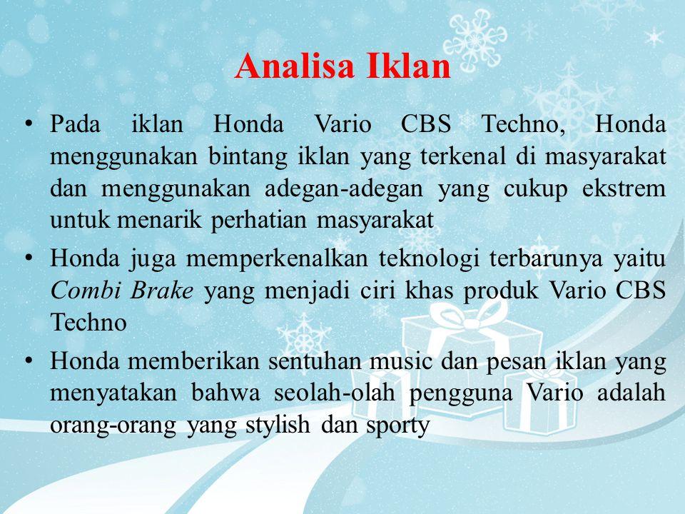 Analisa Iklan • Pada iklan Honda Vario CBS Techno, Honda menggunakan bintang iklan yang terkenal di masyarakat dan menggunakan adegan-adegan yang cuku