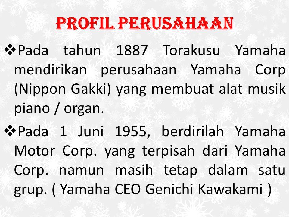 Profil Perusahaan  Pada tahun 1887 Torakusu Yamaha mendirikan perusahaan Yamaha Corp (Nippon Gakki) yang membuat alat musik piano / organ.  Pada 1 J