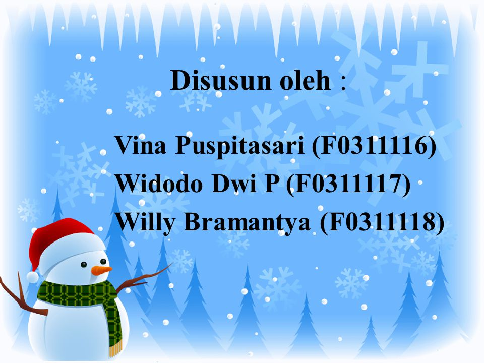 Disusun oleh : Vina Puspitasari (F0311116) Widodo Dwi P (F0311117) Willy Bramantya (F0311118)