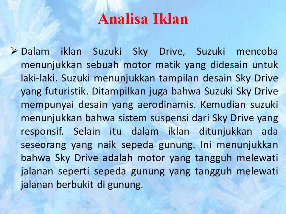 Analisa Iklan  Dalam iklan Suzuki Sky Drive, Suzuki mencoba menunjukkan sebuah motor matik yang didesain untuk laki-laki. Suzuki menunjukkan tampilan