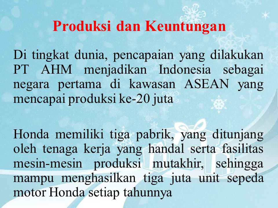 Produksi dan Keuntungan Di tingkat dunia, pencapaian yang dilakukan PT AHM menjadikan Indonesia sebagai negara pertama di kawasan ASEAN yang mencapai