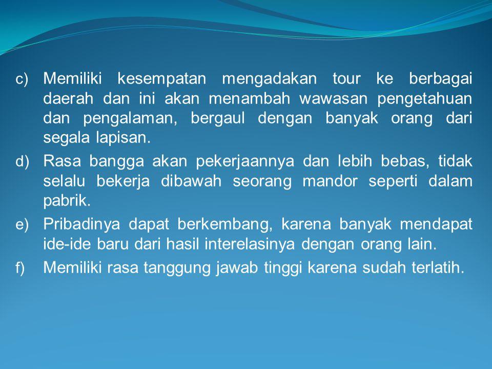 c) Memiliki kesempatan mengadakan tour ke berbagai daerah dan ini akan menambah wawasan pengetahuan dan pengalaman, bergaul dengan banyak orang dari s
