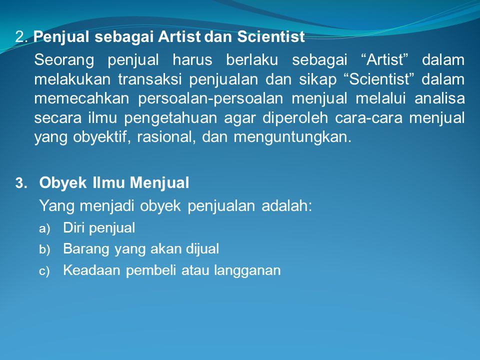 """2. Penjual sebagai Artist dan Scientist Seorang penjual harus berlaku sebagai """"Artist"""" dalam melakukan transaksi penjualan dan sikap """"Scientist"""" dalam"""