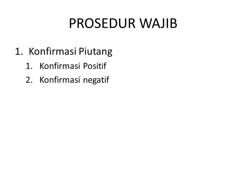 PROSEDUR WAJIB 1.Konfirmasi Piutang 1.Konfirmasi Positif 2.Konfirmasi negatif