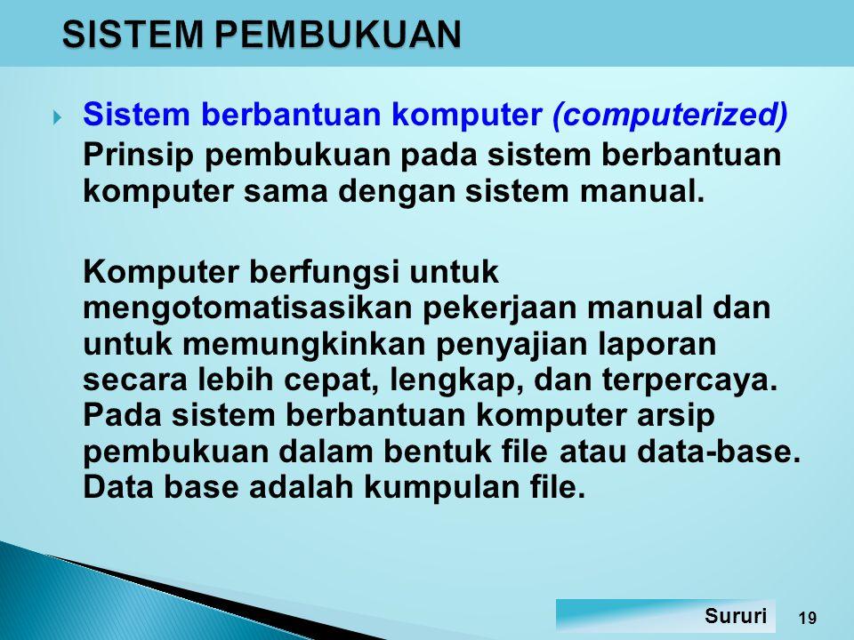  Sistem berbantuan komputer (computerized) Prinsip pembukuan pada sistem berbantuan komputer sama dengan sistem manual. Komputer berfungsi untuk meng