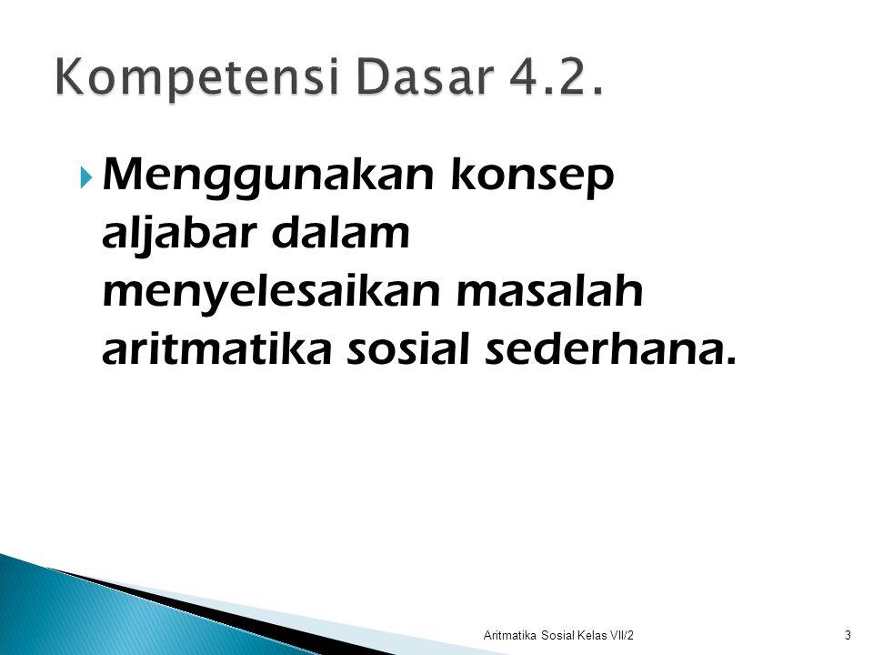  Menggunakan konsep aljabar dalam menyelesaikan masalah aritmatika sosial sederhana. 3Aritmatika Sosial Kelas VII/2