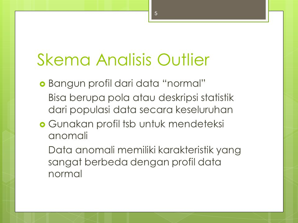 Pendekatan Analisis Outlier  Pendekatan Grafis  Model Based contoh : Statistical Approach  Distance Based Data direpresentasikan dalam bentuk vektor contoh : Nearest Neighbor based, Density Based, Clustering Based  Deviation Based 6