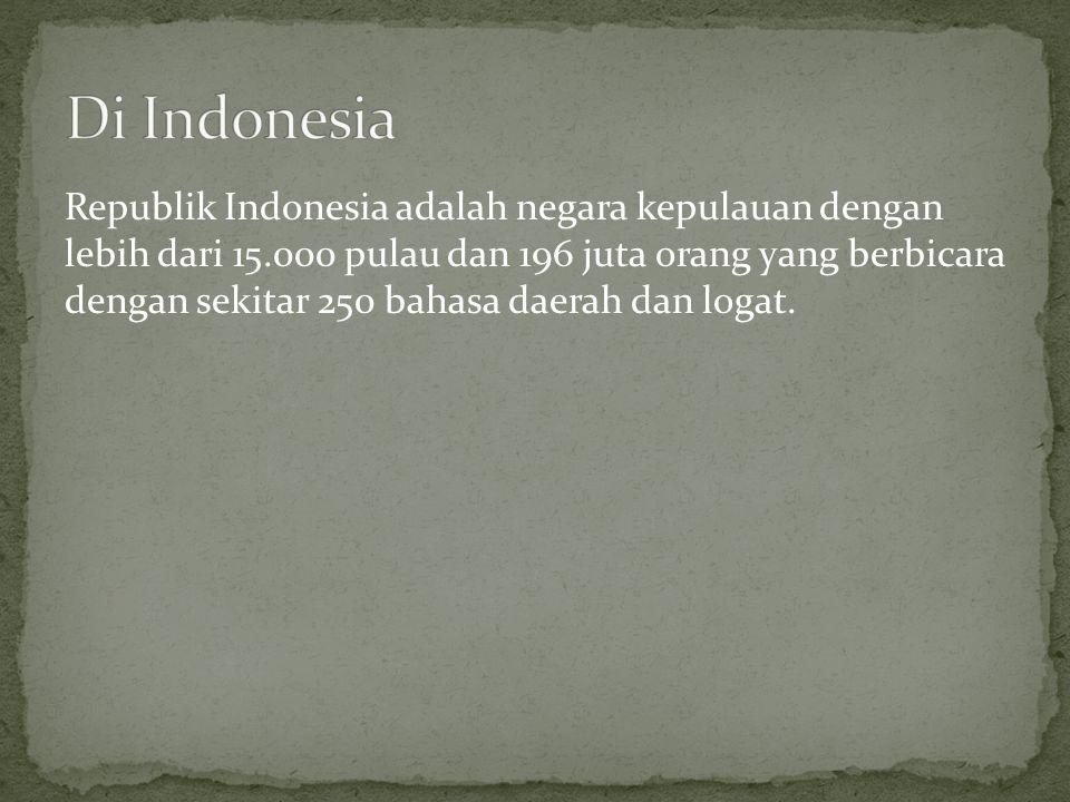 Republik Indonesia adalah negara kepulauan dengan lebih dari 15.000 pulau dan 196 juta orang yang berbicara dengan sekitar 250 bahasa daerah dan logat