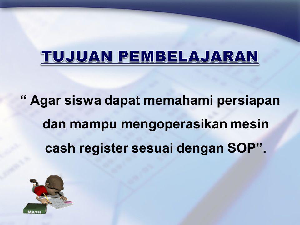 Agar siswa dapat memahami persiapan dan mampu mengoperasikan mesin cash register sesuai dengan SOP .
