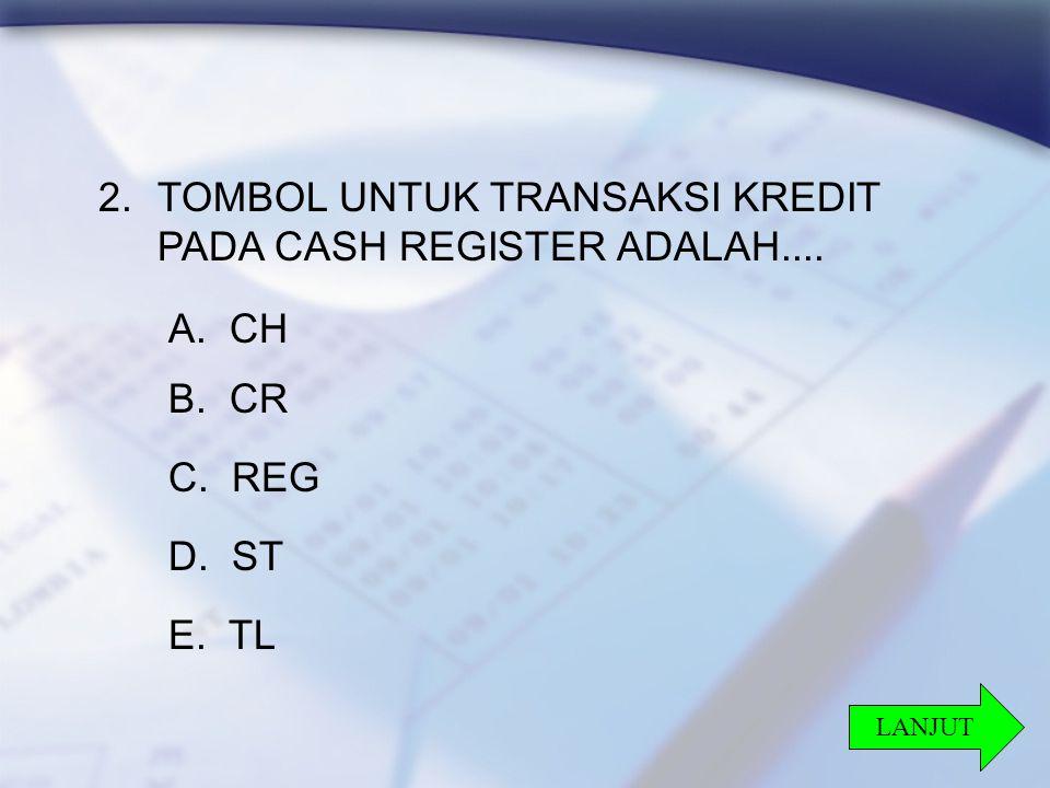 21 2.TOMBOL UNTUK TRANSAKSI KREDIT PADA CASH REGISTER ADALAH....