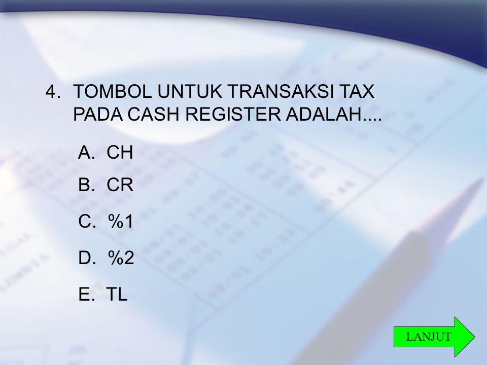 27 4.TOMBOL UNTUK TRANSAKSI TAX PADA CASH REGISTER ADALAH.... A. CH B. CR C. %1 D. %2 E. TL LANJUT