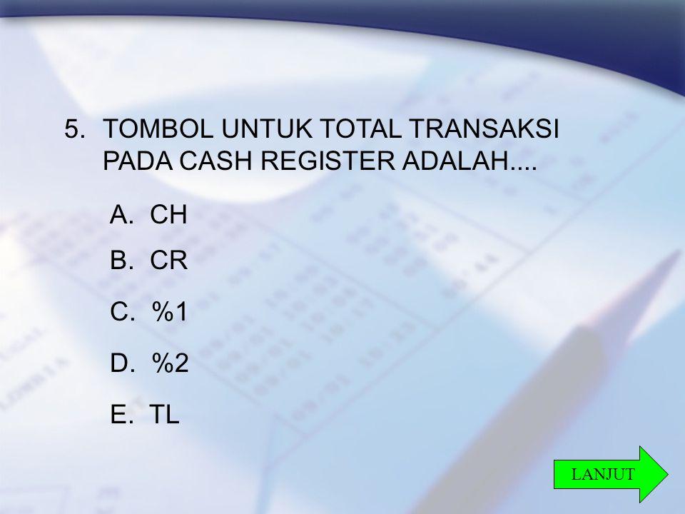 30 5.TOMBOL UNTUK TOTAL TRANSAKSI PADA CASH REGISTER ADALAH....