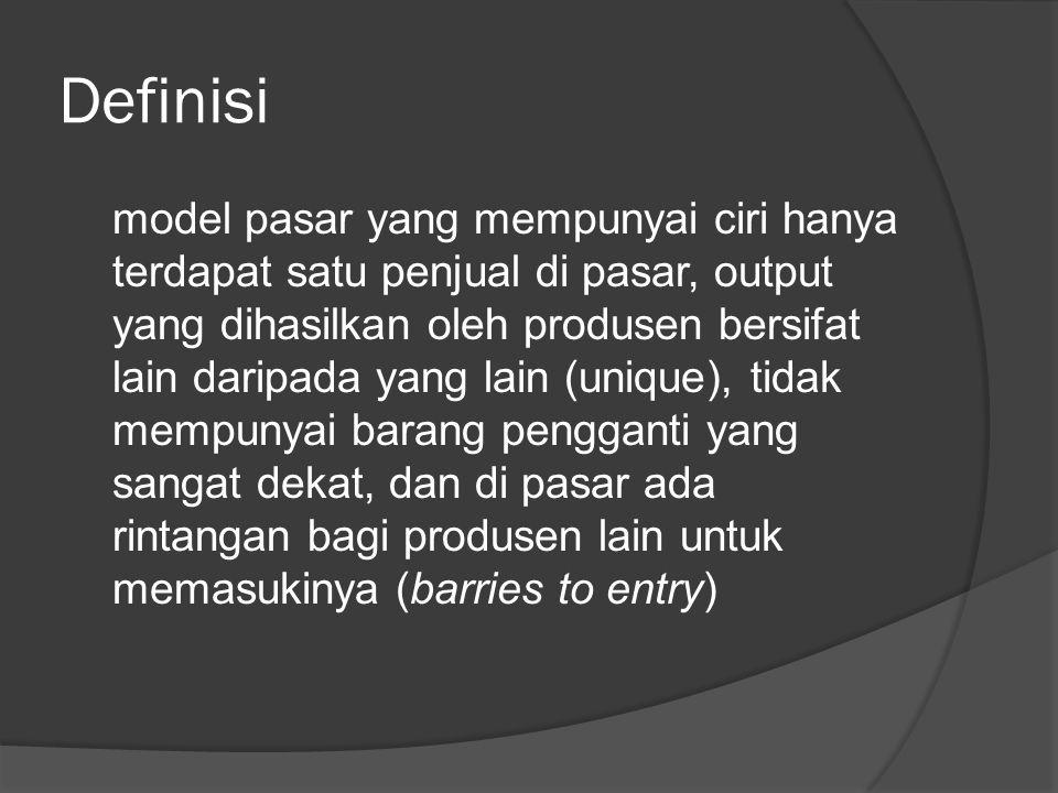 Definisi model pasar yang mempunyai ciri hanya terdapat satu penjual di pasar, output yang dihasilkan oleh produsen bersifat lain daripada yang lain (