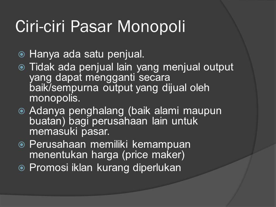 Ciri-ciri Pasar Monopoli  Hanya ada satu penjual.