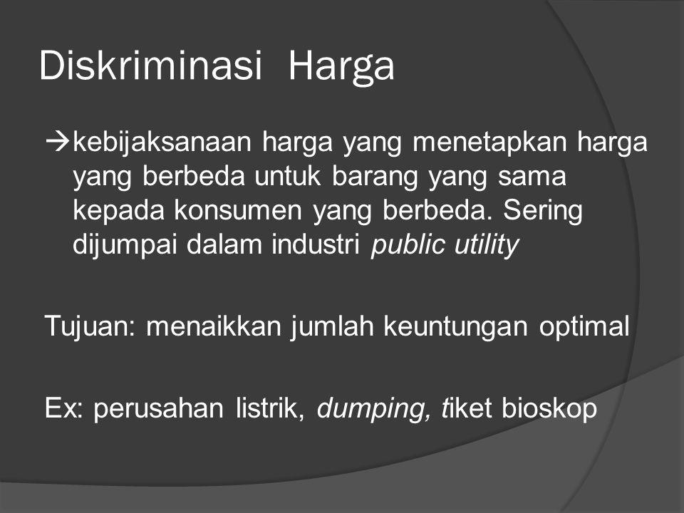 Diskriminasi Harga  kebijaksanaan harga yang menetapkan harga yang berbeda untuk barang yang sama kepada konsumen yang berbeda. Sering dijumpai dalam