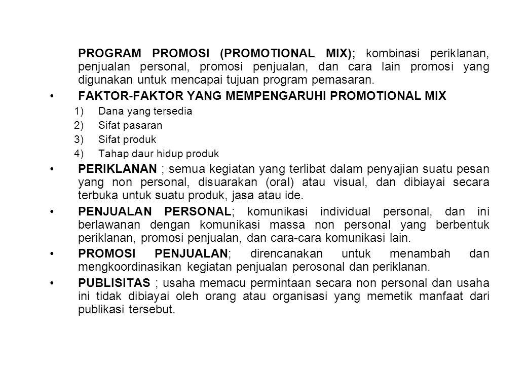 PROGRAM PROMOSI (PROMOTIONAL MIX); kombinasi periklanan, penjualan personal, promosi penjualan, dan cara lain promosi yang digunakan untuk mencapai tu