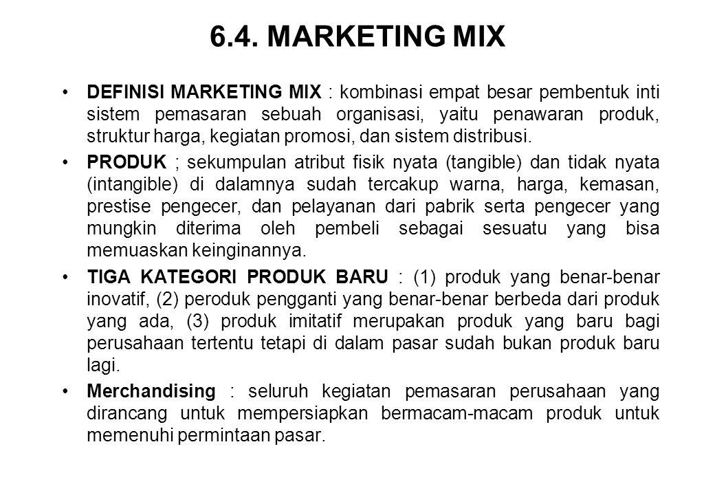 6.4. MARKETING MIX •DEFINISI MARKETING MIX : kombinasi empat besar pembentuk inti sistem pemasaran sebuah organisasi, yaitu penawaran produk, struktur