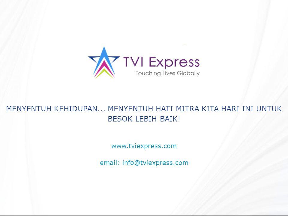 www.tviexpress.com email: info@tviexpress.com MENYENTUH KEHIDUPAN... MENYENTUH HATI MITRA KITA HARI INI UNTUK BESOK LEBIH BAIK!
