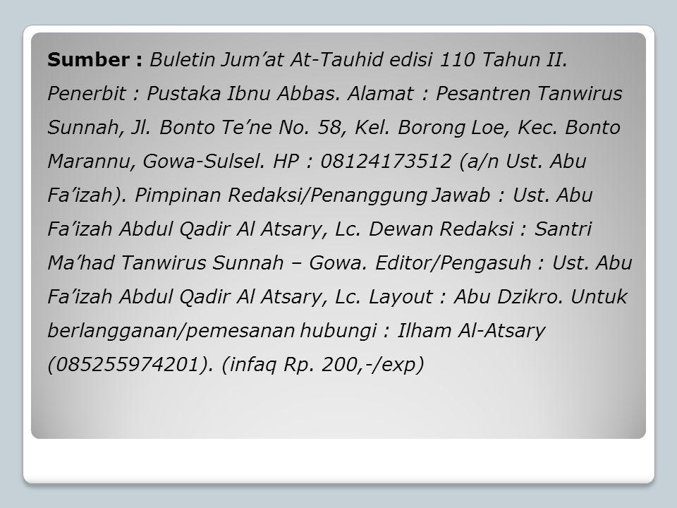Sumber : Buletin Jum'at At-Tauhid edisi 110 Tahun II. Penerbit : Pustaka Ibnu Abbas. Alamat : Pesantren Tanwirus Sunnah, Jl. Bonto Te'ne No. 58, Kel.