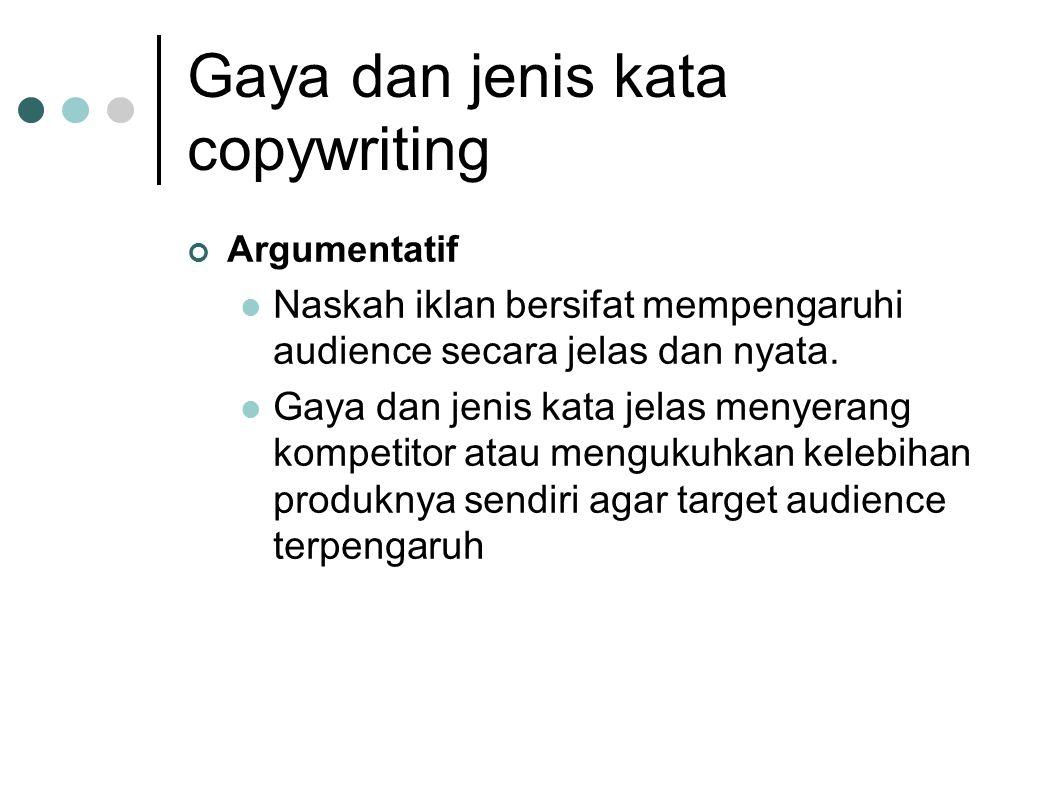 Gaya dan jenis kata copywriting Argumentatif  Naskah iklan bersifat mempengaruhi audience secara jelas dan nyata.  Gaya dan jenis kata jelas menyera