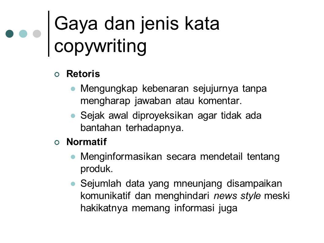 Gaya dan jenis kata copywriting Retoris  Mengungkap kebenaran sejujurnya tanpa mengharap jawaban atau komentar.  Sejak awal diproyeksikan agar tidak