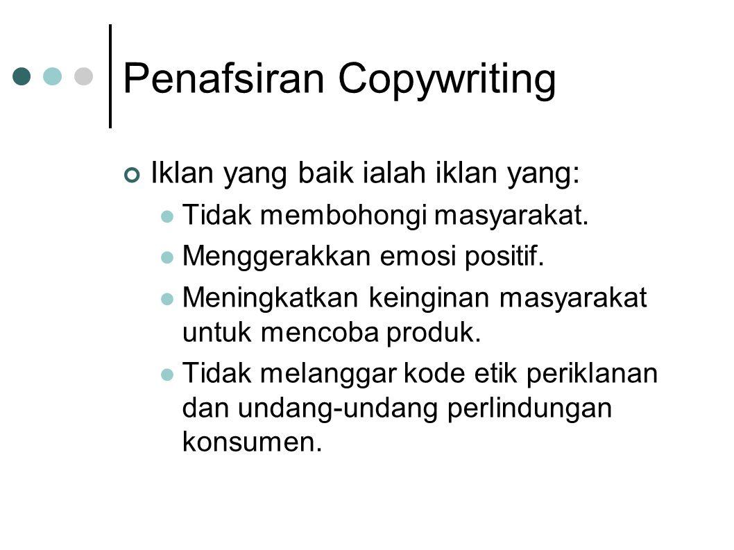 Penafsiran Copywriting Iklan yang baik ialah iklan yang:  Tidak membohongi masyarakat.  Menggerakkan emosi positif.  Meningkatkan keinginan masyara