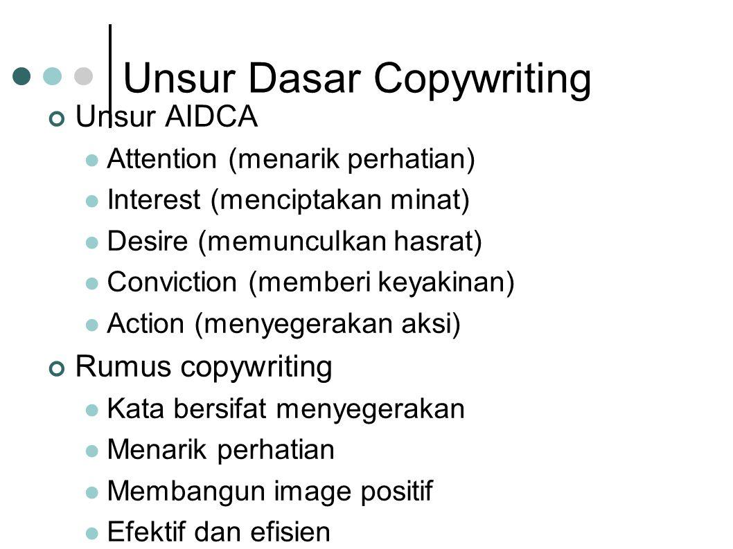 Unsur Dasar Copywriting Unsur AIDCA  Attention (menarik perhatian)  Interest (menciptakan minat)  Desire (memunculkan hasrat)  Conviction (memberi