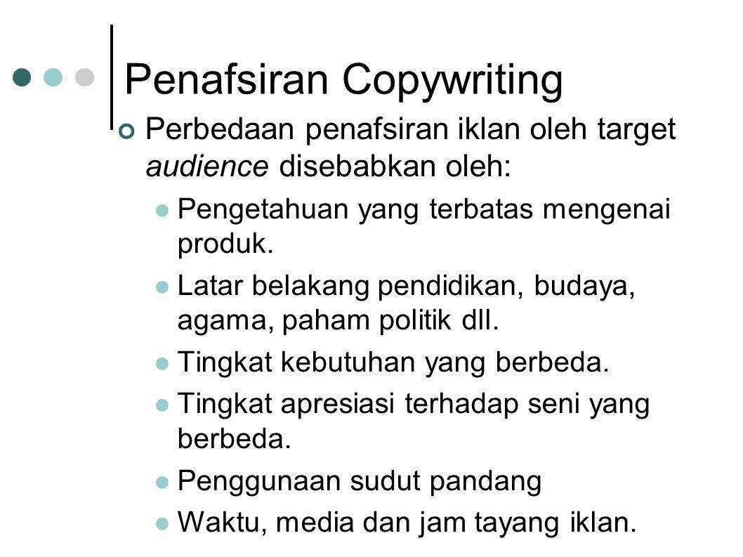 Penafsiran Copywriting Perbedaan penafsiran iklan oleh target audience disebabkan oleh:  Pengetahuan yang terbatas mengenai produk.  Latar belakang