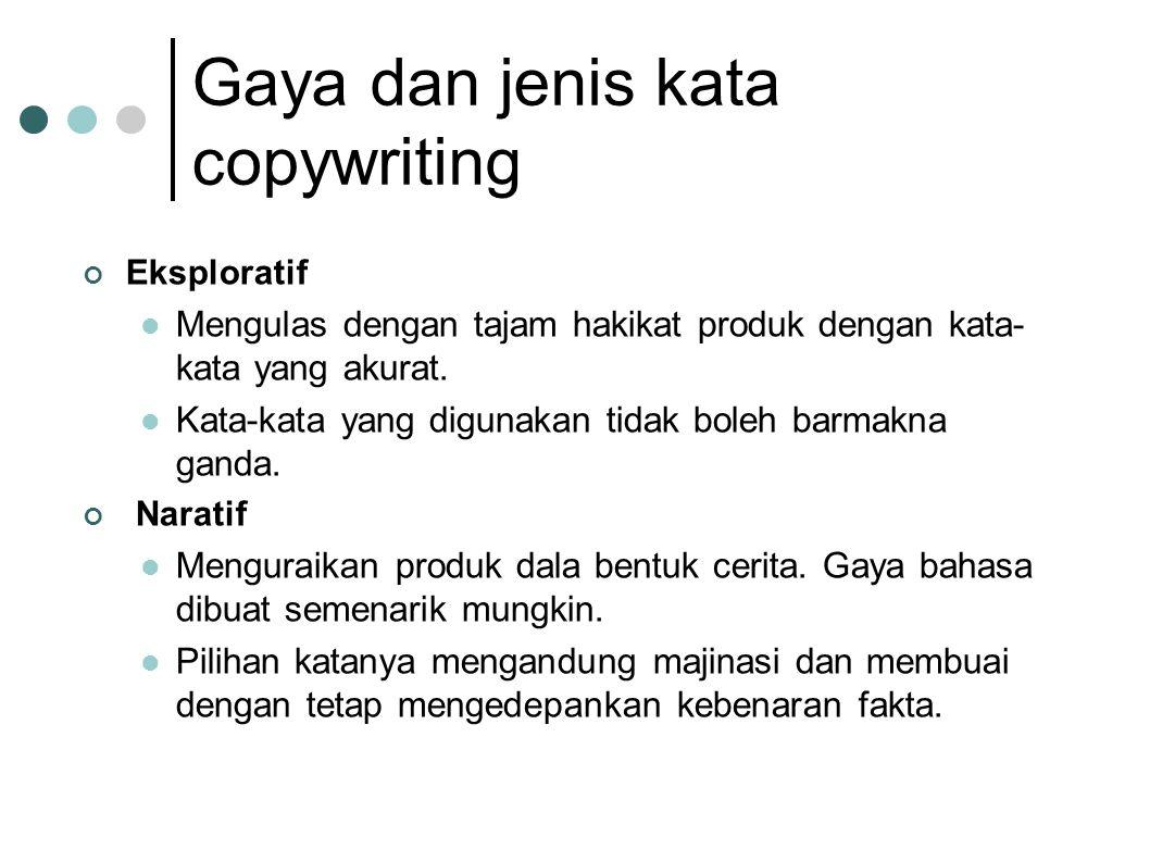 Gaya dan jenis kata copywriting Eksploratif  Mengulas dengan tajam hakikat produk dengan kata- kata yang akurat.  Kata-kata yang digunakan tidak bol