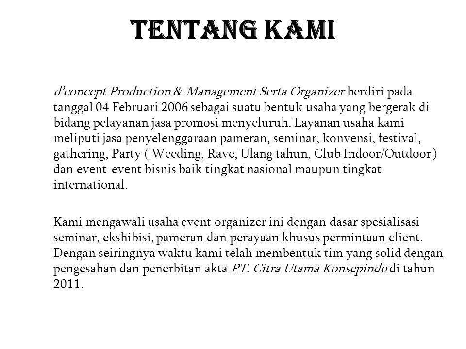 TENTANG KAMI d'concept Production & Management Serta Organizer berdiri pada tanggal 04 Februari 2006 sebagai suatu bentuk usaha yang bergerak di bidan