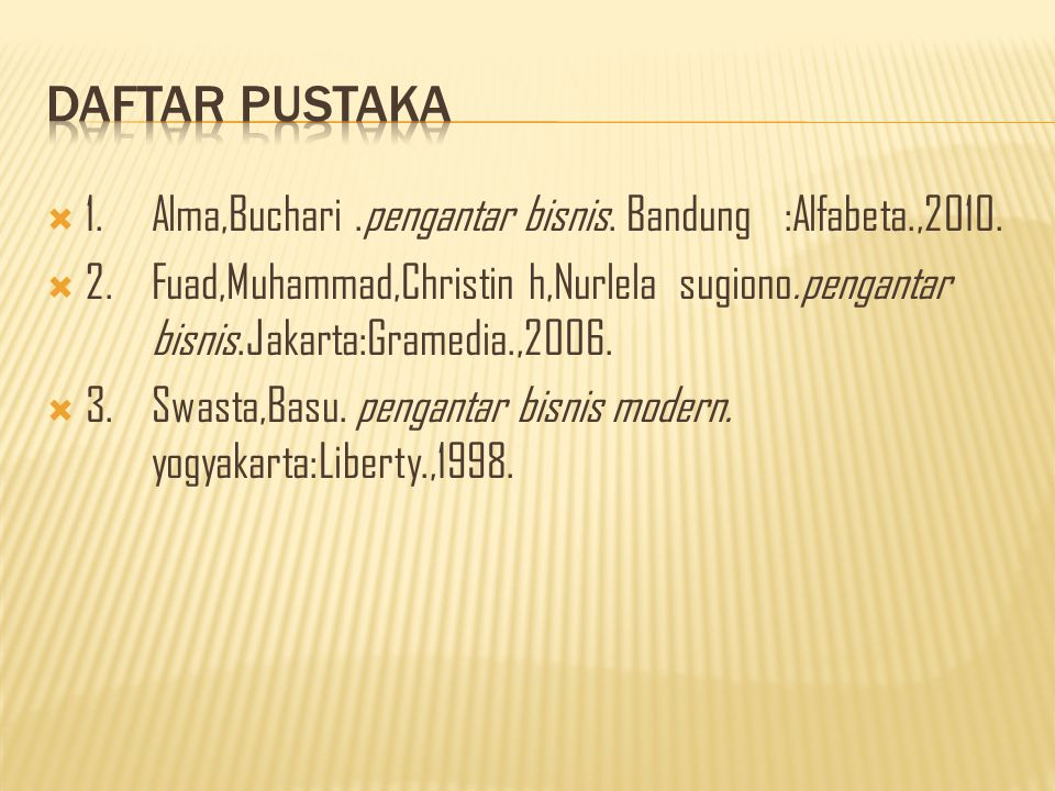  1.Alma,Buchari.pengantar bisnis. Bandung :Alfabeta.,2010.  2.Fuad,Muhammad,Christin h,Nurlela sugiono.pengantar bisnis.Jakarta:Gramedia.,2006.  3.