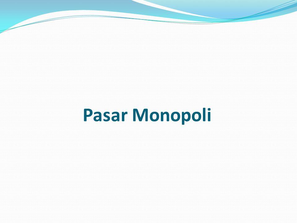Monopoli adalah suatu bentuk pasar dimana dalam sebuah Industri hanya terdapat sebuah perusahaan dan produk yang dihasilkan tidak memiliki pengganti yang sempurna