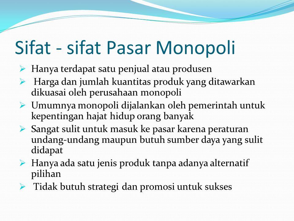 Sifat - sifat Pasar Monopoli  Hanya terdapat satu penjual atau produsen  Harga dan jumlah kuantitas produk yang ditawarkan dikuasai oleh perusahaan