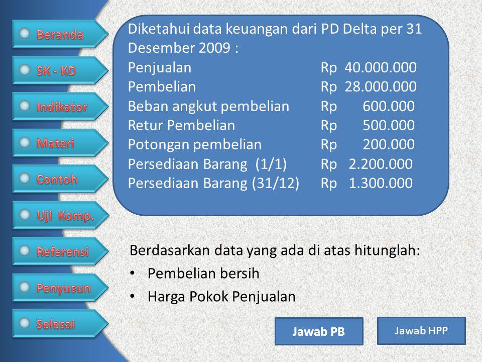 Berdasarkan data yang ada di atas hitunglah: • Pembelian bersih • Harga Pokok Penjualan Diketahui data keuangan dari PD Delta per 31 Desember 2009 : P