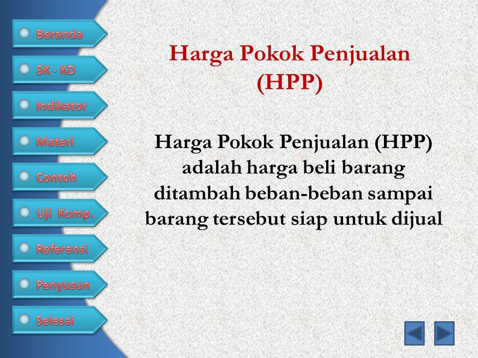 Harga Pokok Penjualan (HPP) Harga Pokok Penjualan (HPP) adalah harga beli barang ditambah beban-beban sampai barang tersebut siap untuk dijual