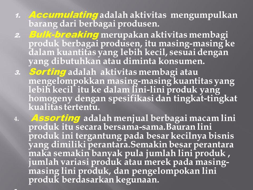 1. Accumulating adalah aktivitas mengumpulkan barang dari berbagai produsen. 2. Bulk-breaking merupakan aktivitas membagi produk berbagai produsen, it
