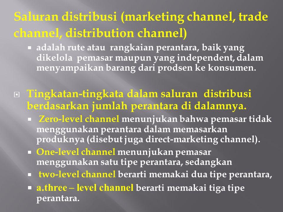 Saluran distribusi (marketing channel, trade channel, distribution channel)  adalah rute atau rangkaian perantara, baik yang dikelola pemasar maupun