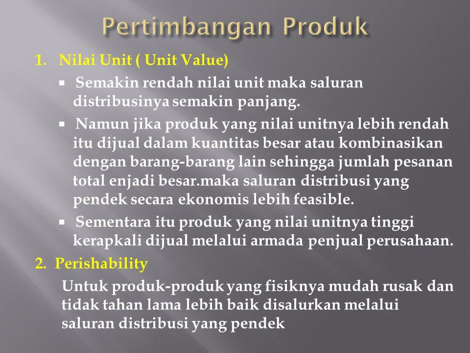 1. Nilai Unit ( Unit Value)  Semakin rendah nilai unit maka saluran distribusinya semakin panjang.  Namun jika produk yang nilai unitnya lebih renda