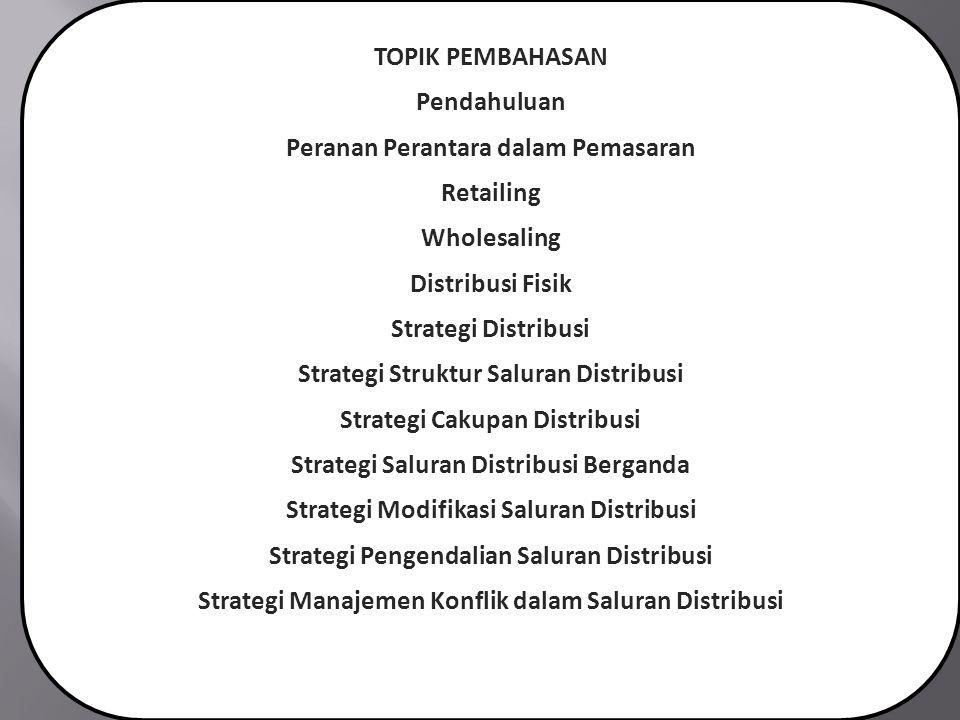 TOPIK PEMBAHASAN Pendahuluan Peranan Perantara dalam Pemasaran Retailing Wholesaling Distribusi Fisik Strategi Distribusi Strategi Struktur Saluran Di