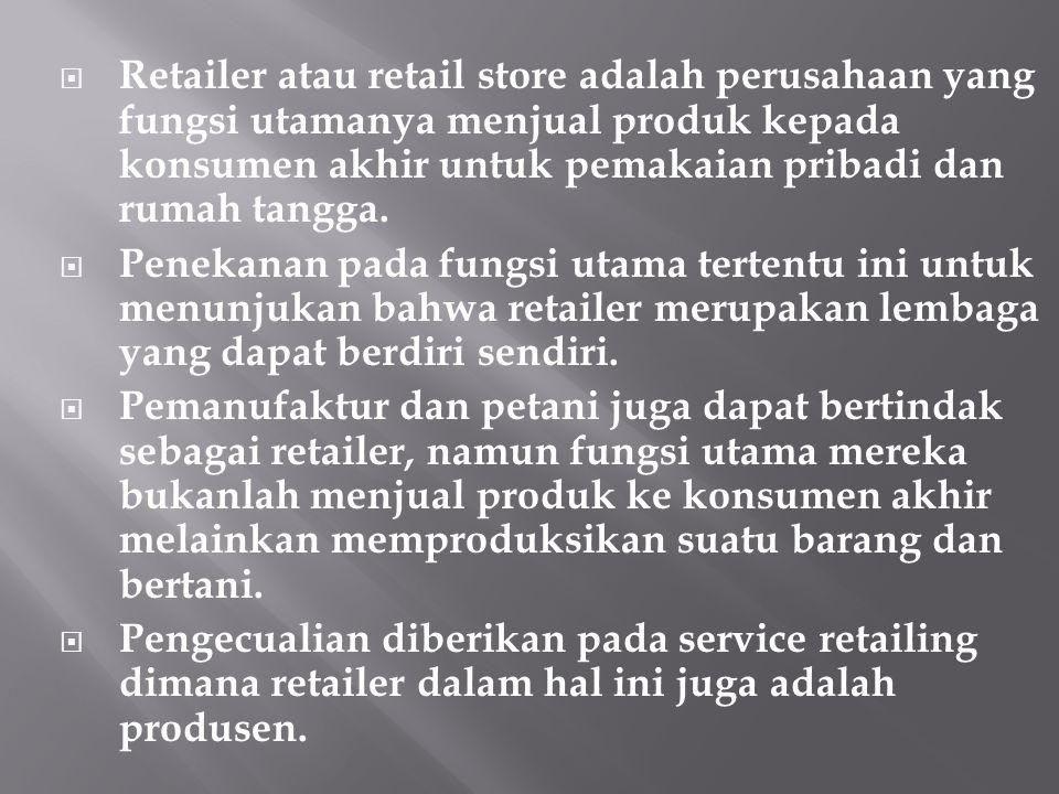  Retailer atau retail store adalah perusahaan yang fungsi utamanya menjual produk kepada konsumen akhir untuk pemakaian pribadi dan rumah tangga.  P