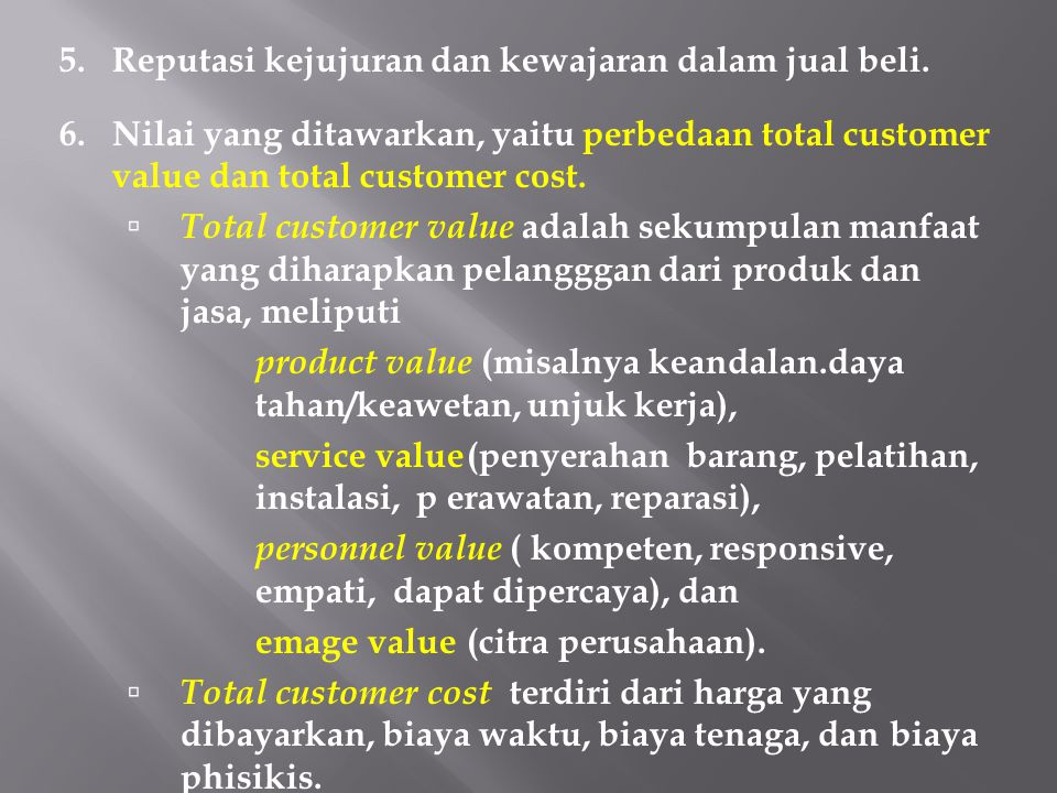 5. Reputasi kejujuran dan kewajaran dalam jual beli. 6. Nilai yang ditawarkan, yaitu perbedaan total customer value dan total customer cost.  Total c