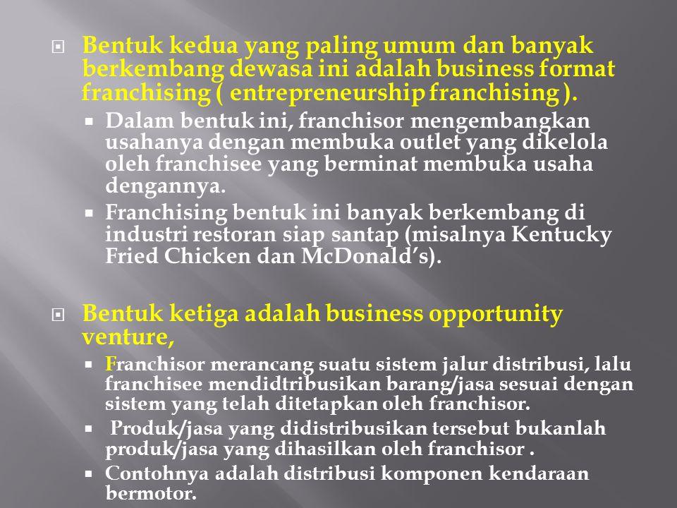  Bentuk kedua yang paling umum dan banyak berkembang dewasa ini adalah business format franchising ( entrepreneurship franchising ).  Dalam bentuk i