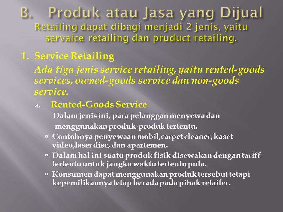 1. Service Retailing Ada tiga jenis service retailing, yaitu rented-goods services, owned-goods service dan non-goods service. a. Rented-Goods Service
