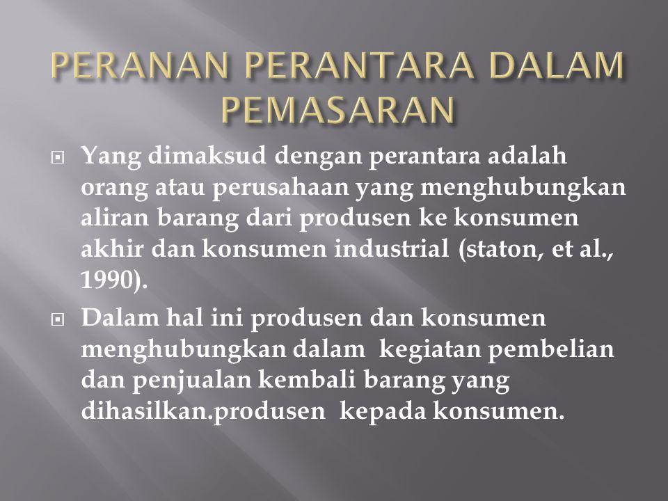  Yang dimaksud dengan perantara adalah orang atau perusahaan yang menghubungkan aliran barang dari produsen ke konsumen akhir dan konsumen industrial